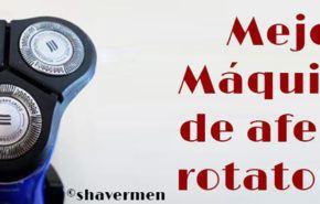 ¿Cuál es la Mejor Máquina de Afeitar Rotativas para hombres?