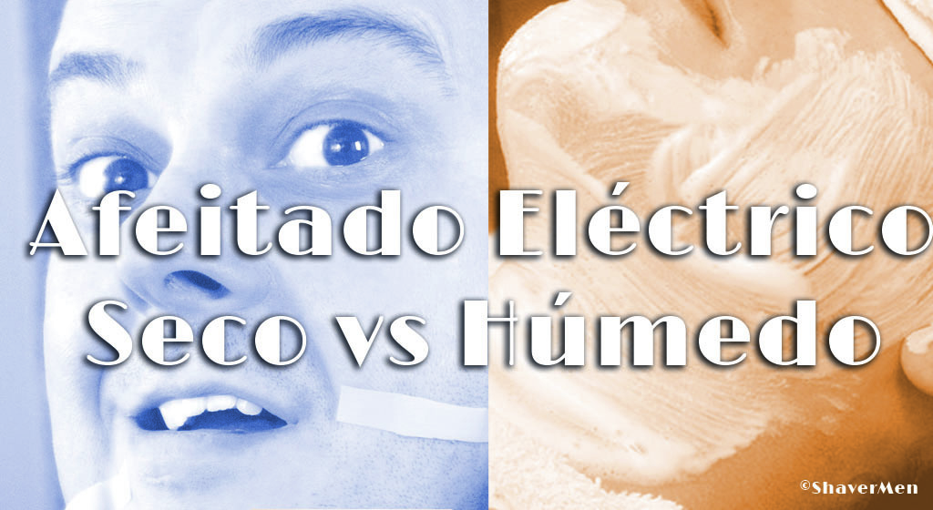 Afeitado Eléctrico seco VS Húmedo